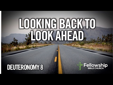Looking Back to Look Ahead - Deuteronomy 8