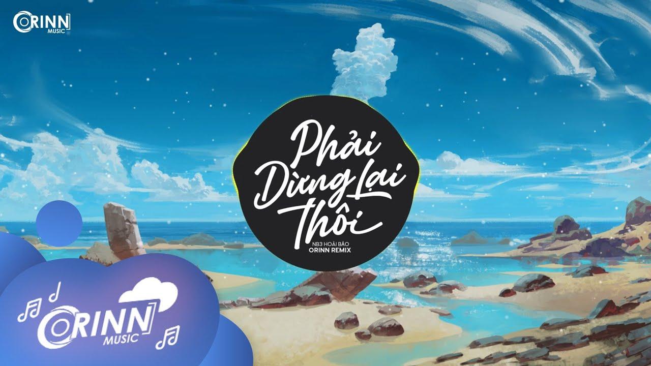 Phải Dừng Lại Thôi (Orinn Remix) - Nb3 Hoài Bảo   Nhạc Trẻ EDM Hot Tik Tok Gây Nghiện Hay Nhất 2021