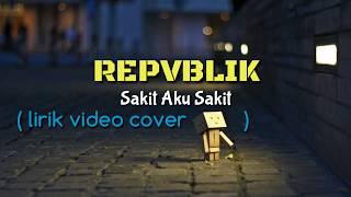 Repvblik - Sakit Aku Sakit ( lirik video cover danbo )