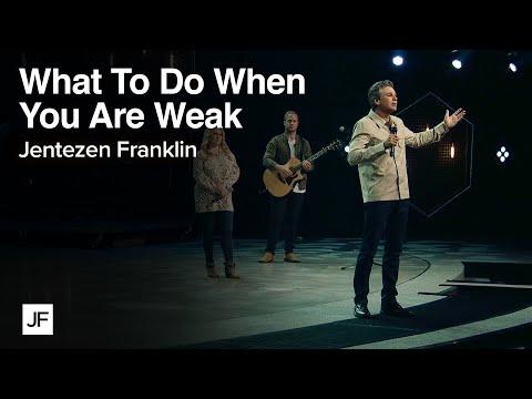 What to Do When You Are Weak | Jentezen Franklin