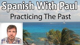 Practicing The Past In Spanish (Preterit Tense)