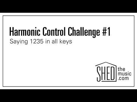 Harmonic Control: Challenge #1- Saying 1235 in all keys