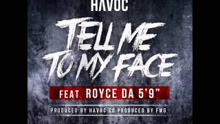 Watch Havoc Tell Me To My Face Ft Royce Da 59 video