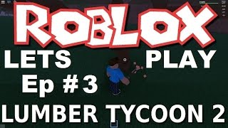 [ROBLOX: Lumber Tycoon 2] - Let's Play Ep 3 - Lava Wood