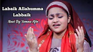 Labaik Allahuma labaik Naat By Yumna Ajin