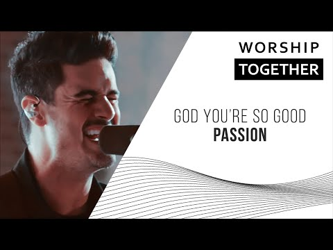 God, Youre So Good  Passion  New Song Cafe