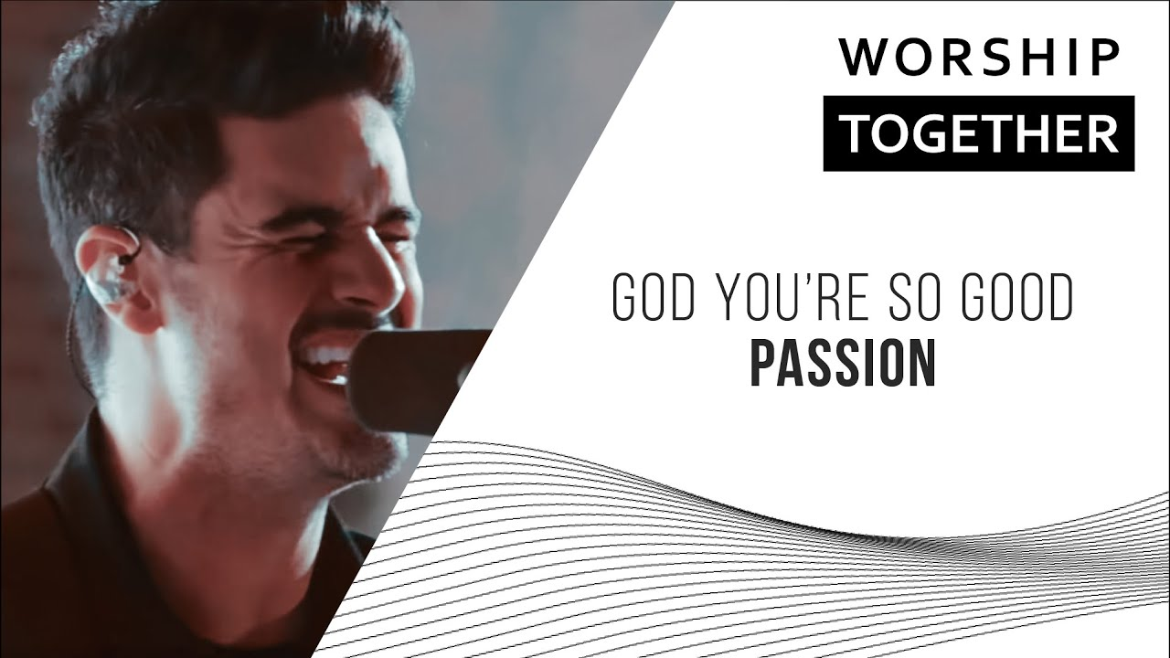 God, You're So Good // Passion // New Song Cafe