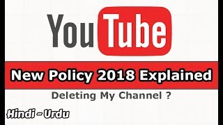 YouTube New Policy 2018 Explained (Deleting my channel ?)