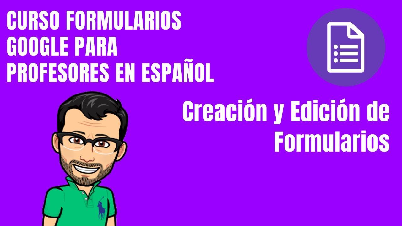 FORMULARIOS GOOGLE. Creación y Edición de Formularios - Curso Google Formularios para Profesores