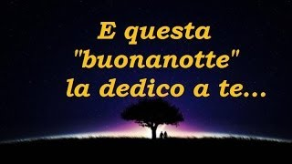 """Canzoni della buonanotte - """"E questa buonanotte la dedico a te.."""" (canzoni italiane 2014)"""