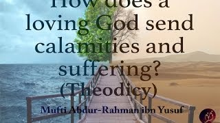 How Does a Loving God Send Calamities and Suffering (Theodicy)