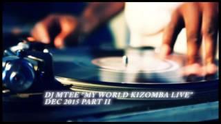 """DJ MTEE """"MY WORLD KIZOMBA LIVE"""" DEC 2015 PART II"""