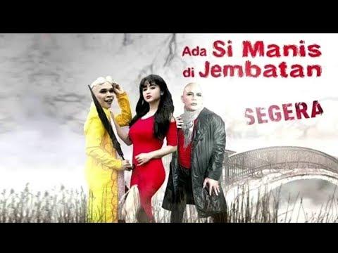 Trailer Si Manis Jembatan Ancol 2017   Dewi Persik & Ozy Syahputra