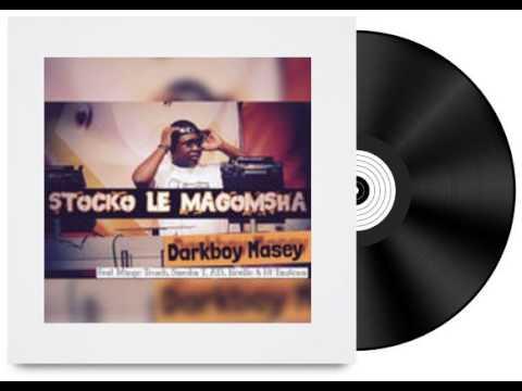 Darkboy Masey ft Ati Noello HT Samba T Mingo Stocko le Magomsha(Blesser s anthem)