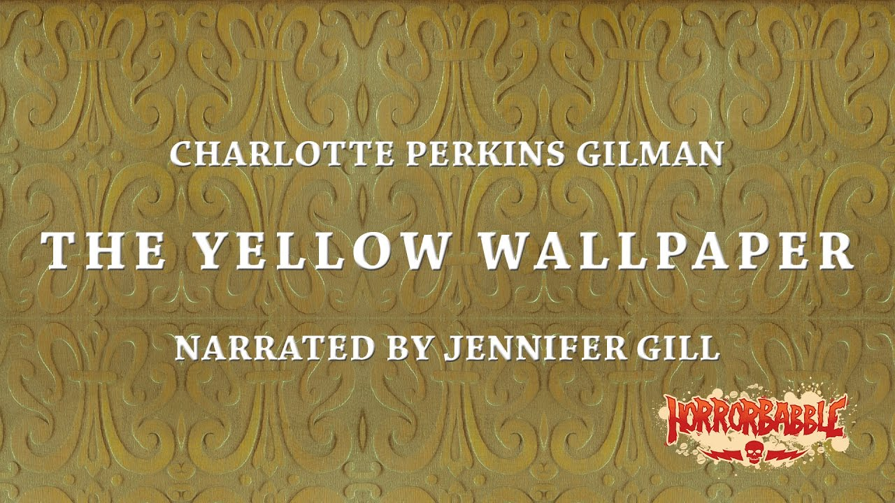 """The Yellow Wallpaper"" by Charlotte Perkins Gilman / A HorrorBabble Production"
