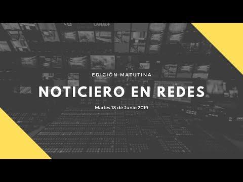 Noticiero en Redes Emisión Matutina Martes 18 de Junio 2019