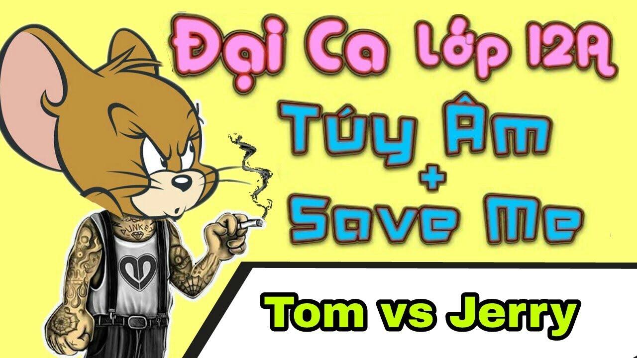 Tổng hợp Đại Ca Lớp 12A chế Tom vs Jerry ( Túy Âm + Save Me Parody ) – LEG
