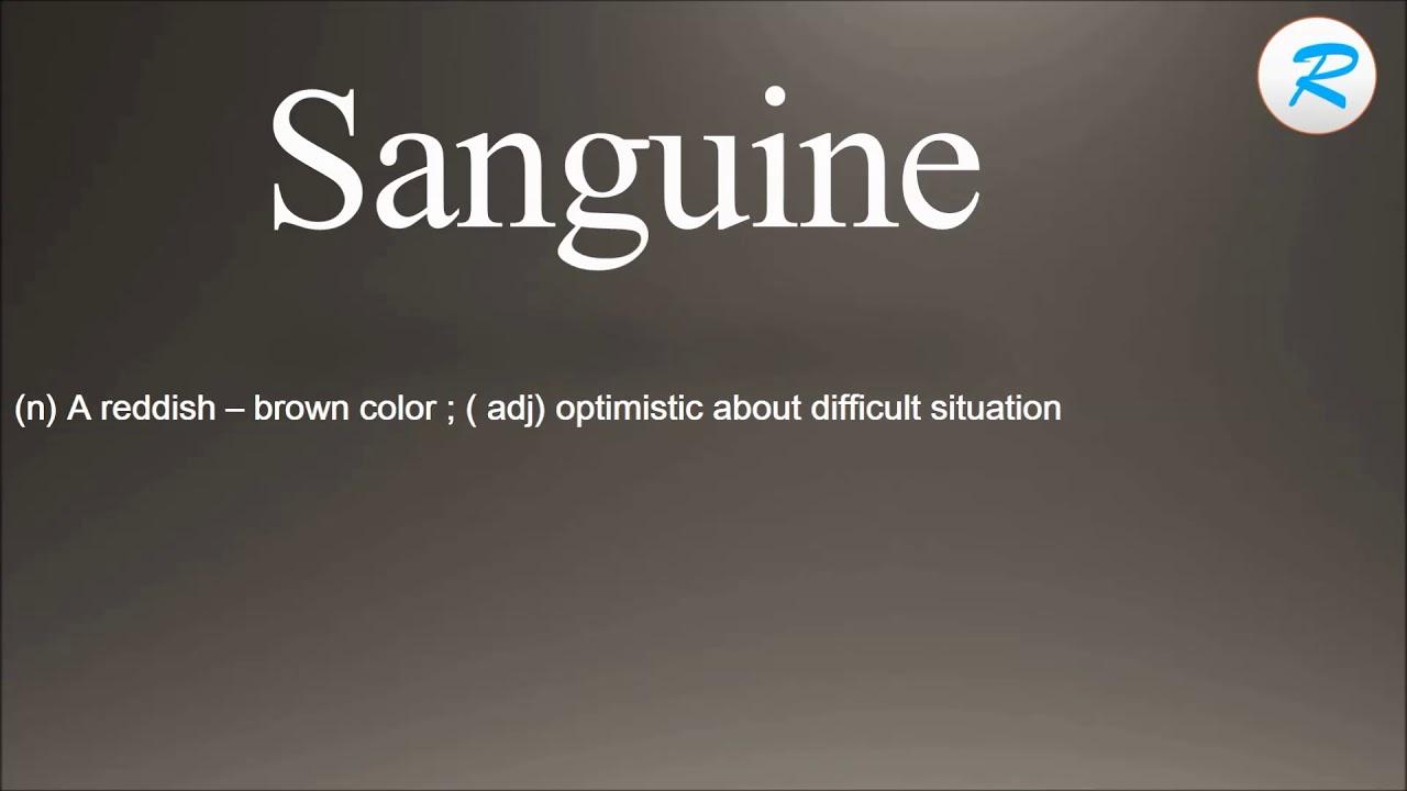 How To Pronounce Sanguine ; Sanguine Pronunciation ; Sanguine Meaning ;  Sanguine Definition