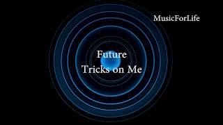 Future - Tricks on Me (Lyrics)