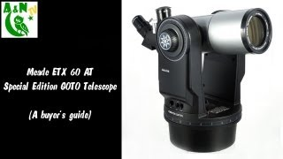 Meade ETX 60 AT Special Edition GOTO Telescope (A buyer