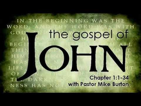 Gospel of John - Chapter 1:1-34 by Pastor Mike Burton