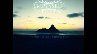 Emptyself- Nothing Follows, Nothing Stays
