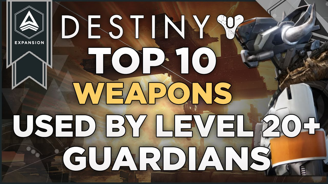 Destiny top 10 primary special and heavy weapons used by level 20