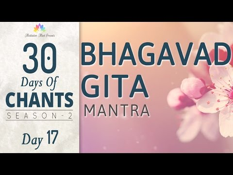 BHAGAVAD GITA MANTRA | Karmanye Vadhikaraste | 30 Days of Chants S2 - DAY17 Mantra Meditation Music