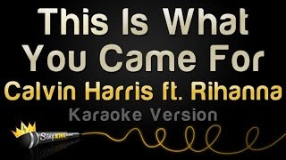 Calvin Harris ft. Rihanna - This Is What You Came For (Karaoke Version)