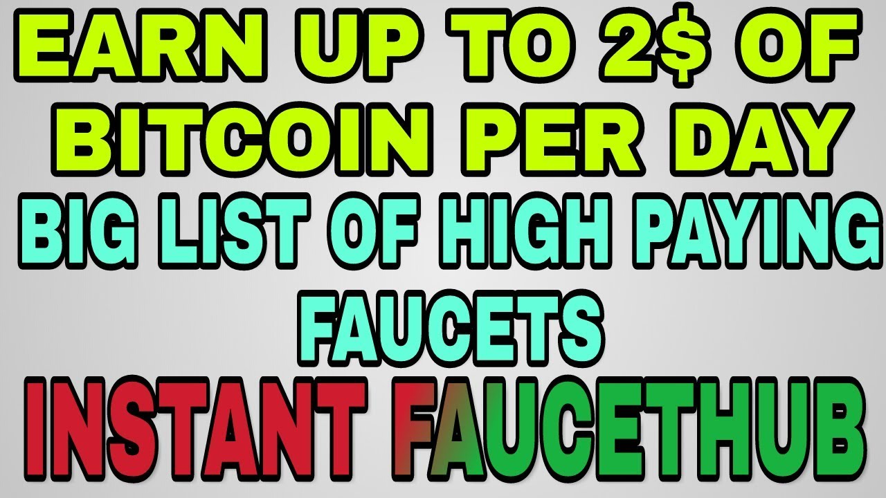 BIG LIST OF BEST BITCOIN FAUCETS    INSTANT FAUCETHUB    EARN UPTO 2 ...