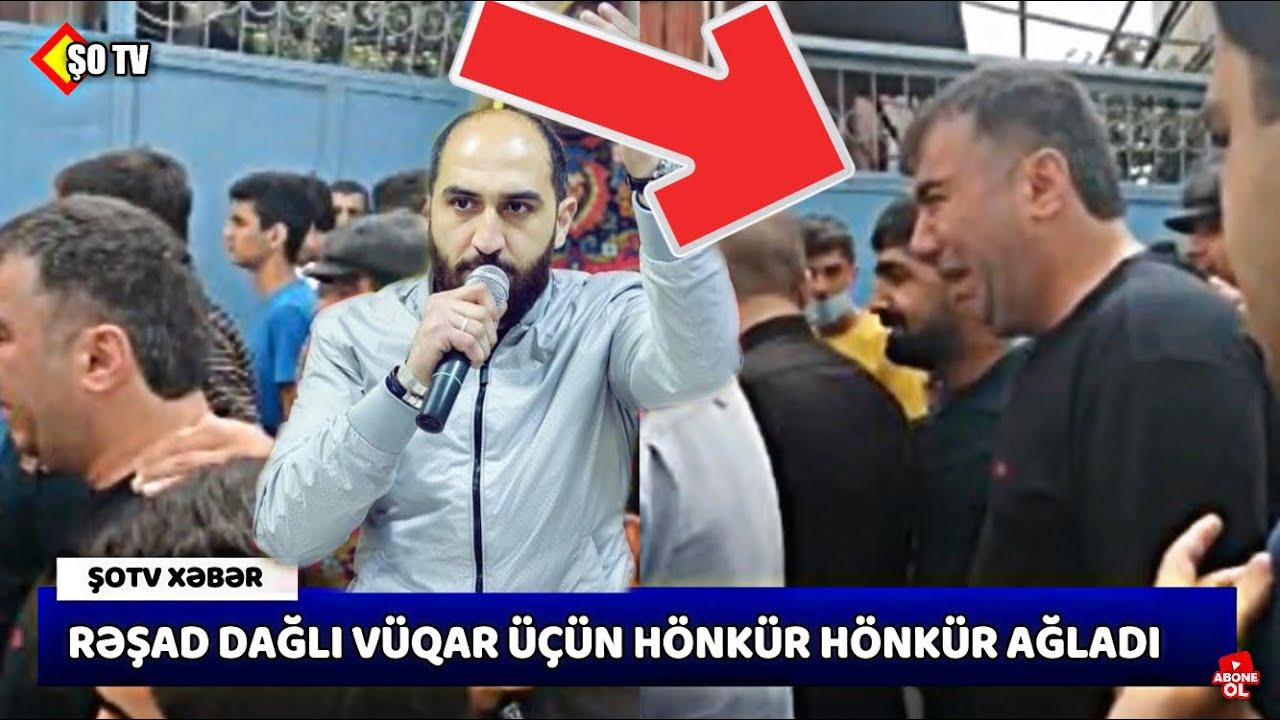 Rəşad Dağlı Vüqar Biləcərinin dəfnində hönkür-hönkür ağladı - Son Xeber