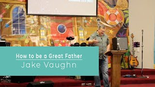 How to be a Great Father   Sermon   East Delta Baptist Church