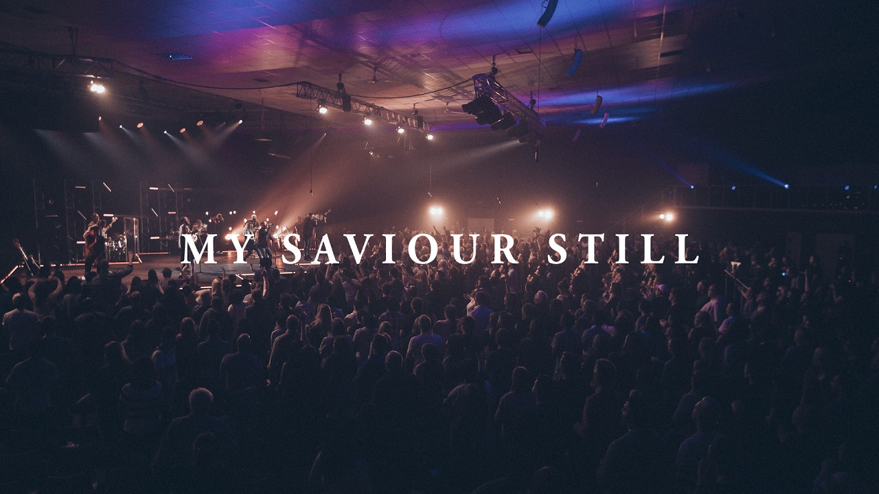 My Saviour Still - LIFE Worship (ft Matt Hooper)