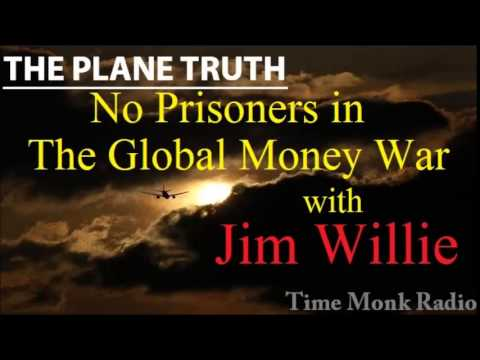 Jim Willie  ~  No Prisoners in The Global Money War  ~  The Plane Truth  PTS3121