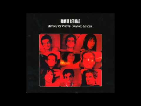 Blonde Redhead - Hated Because of Great Qualities - Melody of Certain Damaged Lemons