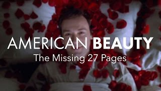 American Beauty (Part 2) — The Missing 27 Pages(In the last week of editing, director Sam Mendes cut out a big portion of the film. Why? What are in the missing 27 pages that were cut from screenwriter Alan ..., 2016-08-02T16:38:53.000Z)