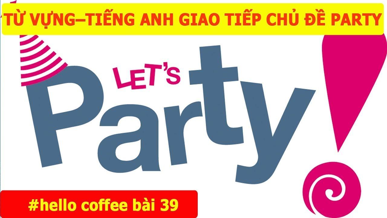 [Tiếng Anh Giao Tiếp] – Từ Vựng Tiếng Anh: Học Tiếng Anh Chủ Đề Bữa Tiệc – Hello Coffee Bài 39