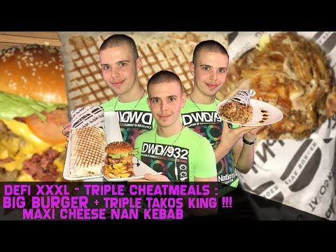 Défi XXXL - Triple Cheatmeals : BIG BURGER + MAXI CHEESE NAN KEBAB + TRIPLE TAKOS KING !!!