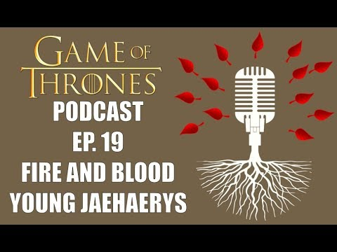 Game of Thrones Podcast Episode 19: Fire and Blood Chapters 5 + 6