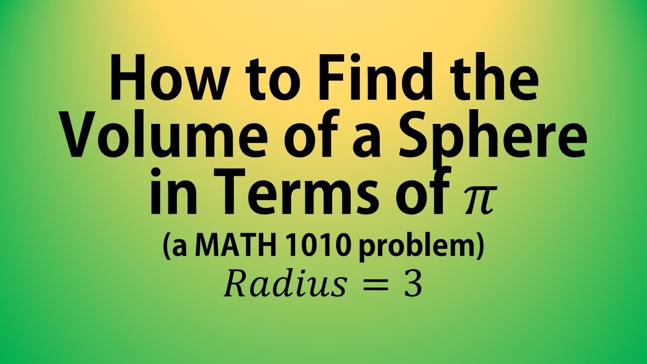 How To Find The Volume Of A Sphere In Terms Of Pi (a Math 1010