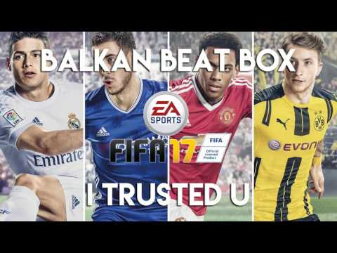 Balkan Beat Box - I Trusted U (FIFA 17 Soundtrack)