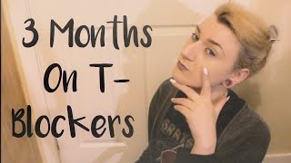 3 Months On T- Blockers MTF Transgender