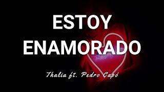 Thalia ft. Pedro Capó - Estoy Enamorado - Letra