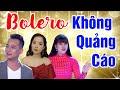 Tuyệt Đỉnh Bolero 2020 - Liên Khúc Bolero TÂN CỔ Trữ Tình Quê Hương KHÔNG QUẢNG CÁO