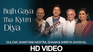Bujh Gaya Tha Kyun Diya | Shaan & Shreya | Gulzar In Conversation With Tagore | HD Music Video