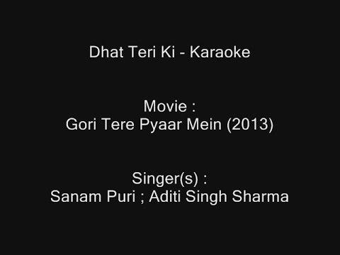 Dhat Teri Ki - Karaoke - Gori Tere Pyaar Mein (2013) - Sanam Puri ; Aditi Singh Sharma