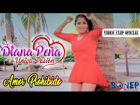 DIANA PEÑA Y SU ÚNICA PASIÓN🌟AMOR PROHIBIDO (ESTRENO 2018) VIDEO CLIP OFICIAL ::RONEP PRODUCCIONES