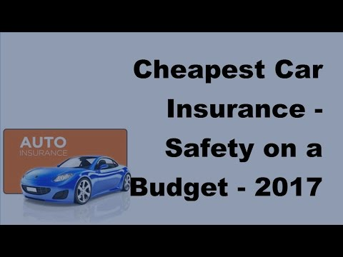 Cheapest Car Insurance  | Safety on a Budget  - 2017 Inexpensive Car Insurance Tips