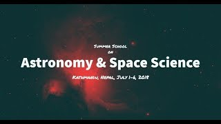 Mr. Devendra Raj Upadhyay| Summer School on Astronomy & Space Science, July 1-6, 2018| Nepal