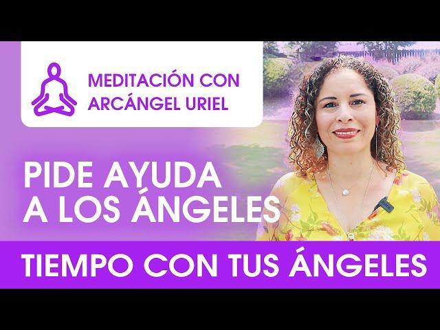 Pide y se te dará - Meditación con Arcángel Uriel